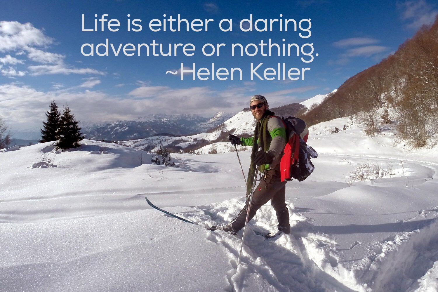 Life is either a daring adventure or nothing. -Helen Keller